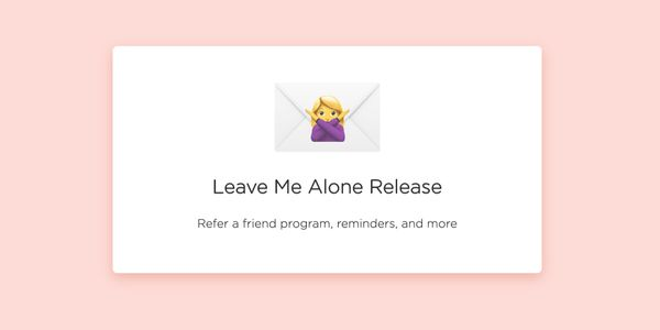 Leave Me Alone Release: refer a friend program, reminders, and more