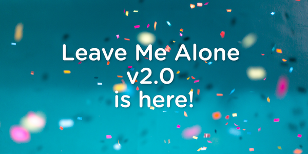 Announcing the Official Launch of Leave Me Alone v2.0